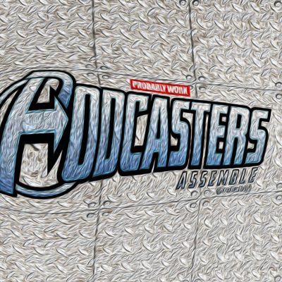 Podcasters Assemble Probably Produced by TroytlePower