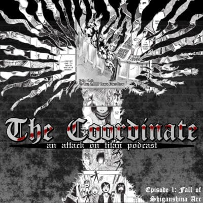 The Coordinate: An Attack on Titan Podcast - Episode 1 - The Fall of Shiganshina