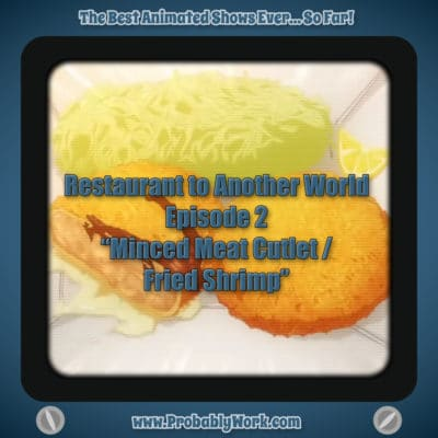 Best Animated Shows Ever So Far - Restaurant to Another World - Minced Meat Cutlet - Fried Shrimp