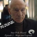 Star Trek: Picard Episode 2 - Maps and Legends- Recap