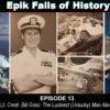 E13 – The Luckiest Unlucky Man Alive (with Lt. Cmdr. Bill Goss)