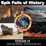 E18 - EARTH WEEK SPECIAL: Environmental Fails!