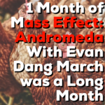 1 Month Mass Effect Andromeda w/Evan Tolley