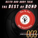 Bonus! Keith and Andy from Toon In Pod talk about The Best of Bond!