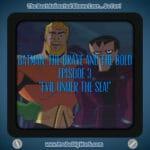"""Batman: The Brave and The Bold (2008), S01E03, """"Evil Under the Sea!"""""""