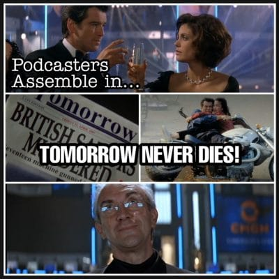 Tomorrow Never Dies 1997 Podcasters Assemble