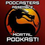 Podcasters Assemble – Season 5: MORTAL KOMBAT! (Episode List)