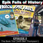 "E5 - ""EPIC FAILS"": The Book Tour (with Ben Thompson!)"
