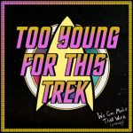 2 Young 4 This Trek (Episode List)