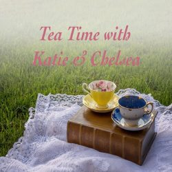 Tea Time with Katie & Chelsea