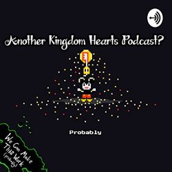 Another Kingdom Hearts Podcast